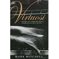 Virtuosi: A Defence and a (Sometimes Erotic) Celebration (BOK)