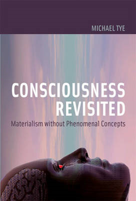 Consciousness Revisited: Materialism without Phenomenal Concepts (BOK)