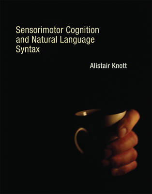 Sensorimotor Cognition and Natural Language Syntax (BOK)