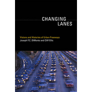 Changing Lanes: Visions and Histories of Urban Freeways (BOK)