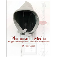 Phantasmal Media: An Approach to Imagination, Computation, and Expression (BOK)
