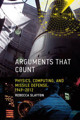 Arguments That Count: Physics, Computing, and Missile Defense, 1949-2012 (BOK)