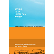 Acting in an Uncertain World: An Essay on Technical Democracy (BOK)