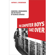 The Computer Boys Take Over: Computers, Programmers, and the Politics of Technical Expertise (BOK)
