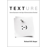 Texture: Human Expression in the Age of Communications Overload (BOK)