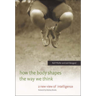 How the Body Shapes the Way We Think (BOK)