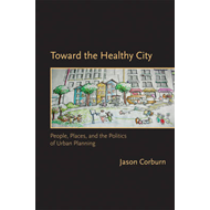 Toward the Healthy City: People, Places, and the Politics of Urban Planning (BOK)