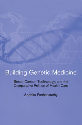 Building Genetic Medicine: Breast Cancer, Technology, and the Comparative Politics of Health Care (BOK)
