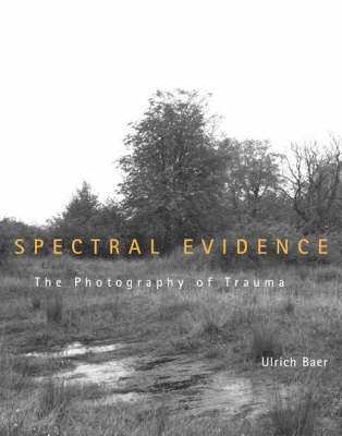 Spectral Evidence: The Photography of Trauma (BOK)