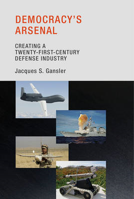 Democracy's Arsenal: Creating a Twenty-First-Century Defense Industry (BOK)