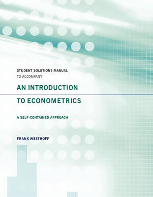 Student Solutions Manual to Accompany an Introduction to Econometrics: A Self-Contained Approach (BOK)