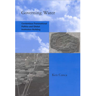 Governing Water: Contentious Transnational Politics and Global Institution Building (BOK)