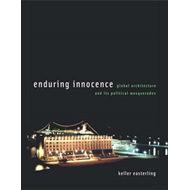 Enduring Innocence: Global Architecture and Its Political Masquerades (BOK)