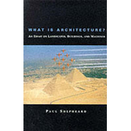 What Is Architecture? An Essay on Landscapes, Buildings, and (BOK)