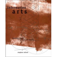 Information Arts: Intersections of Art, Science and Technology (BOK)
