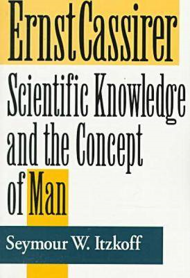 Ernst Cassirer: Scientific Knowledge and the Concept of Man (BOK)