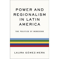 Power and Regionalism in Latin America: The Politics of Mercosur (BOK)