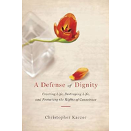 A Defense of Dignity: Creating Life, Destroying Life and Protecting the Rights of Conscience (BOK)