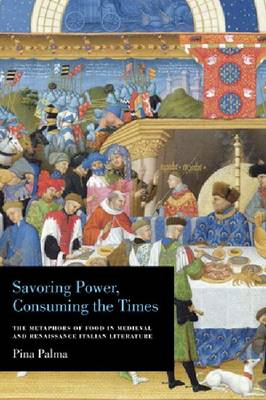 Savoring Power, Consuming the Times: The Metaphors of Food in Medieval and Renaissance Italian Liter (BOK)
