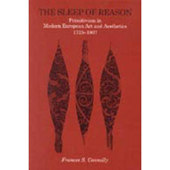 The Sleep of Reason: Primitivism in Modern European Art and Aesthetics, 1725-1907 (BOK)