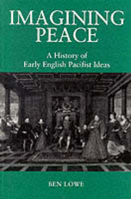 Imagining Peace: History of Early English Pacifist Ideas (BOK)