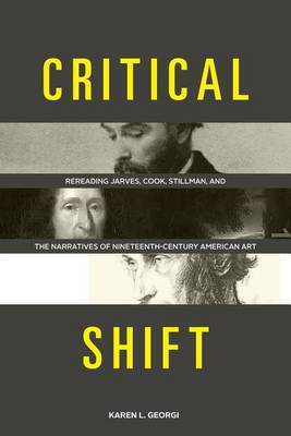 Critical Shift: Rereading Jarves, Cook, Stillman, and the Narratives of Nineteenth-Century American (BOK)