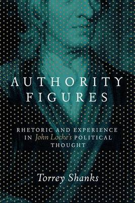 Authority Figures: Rhetoric and Experience in John Locke's Political Thought (BOK)
