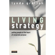 Living Strategy: Putting People at the Heart of Corporate Purpose (BOK)