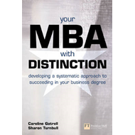 Your MBA with Distinction: Developing a Systematic Approach to Succeeding in Your Business Degree (BOK)