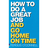 How to do a great job... AND go home on time (BOK)