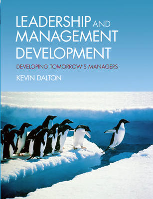 Leadership and Management Development: Developing Tomorrow's Managers (BOK)