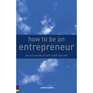 How to be an Entrepreneur: The Six Secrets of Self-Made Success (BOK)