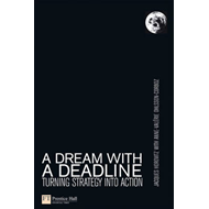 A Dream with a Deadline: Turning Strategy into Action (BOK)