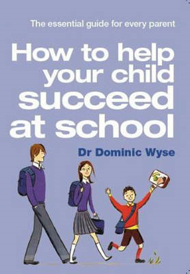 How to Help Your Child Succeed at School: the Essential Guide for Every Parent (BOK)
