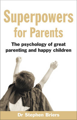 Superpowers for Parents: The Psychology of Great Parenting and Happy Children (BOK)