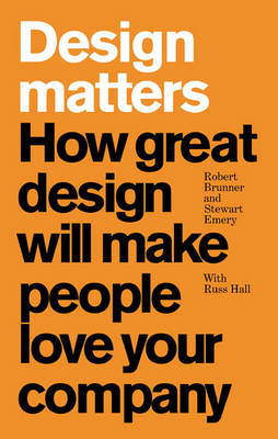 Design Matters: How Great Design Will Make People Love Your Company (BOK)