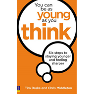You Can be as Young as You Think: Six Steps to Staying Younger and Feeling Sharper (BOK)
