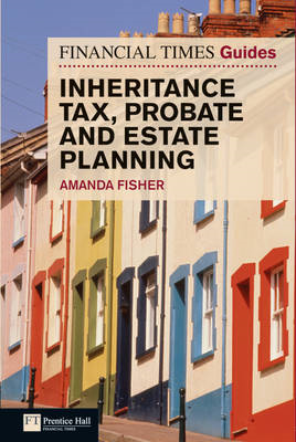 Financial Times Guide to Inheritance Tax, Probate and Estate Planning (BOK)