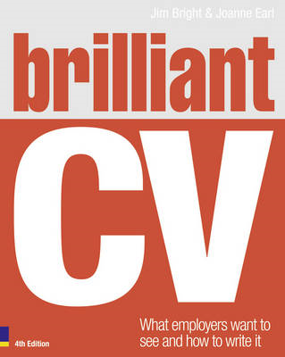 Brilliant CV: What Employers Want to See and How to Write it (BOK)