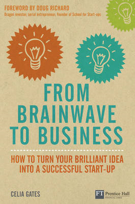 From Brainwave to Business: How to Turn Your Brilliant Idea into a Successful Start-up (BOK)