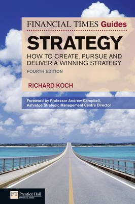 FT Guide to Strategy: How to Create, Pursue and Deliver a Winning Strategy (BOK)