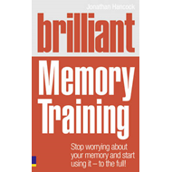 Brilliant Memory Training: Stop Worrying About Your Memory and Start Using it - To the Full! (BOK)