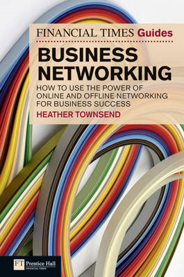 FT Guide to Business Networking: How to Use the Power of Online and Offline Networking for Business (BOK)