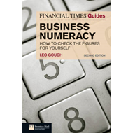 FT Guide to Business Numeracy: How to Check the Figures for Yourself (BOK)