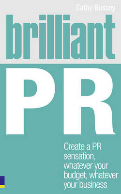 Brilliant PR: Create a PR Sensation, Whatever Your Budget, Whatever Your Business (BOK)