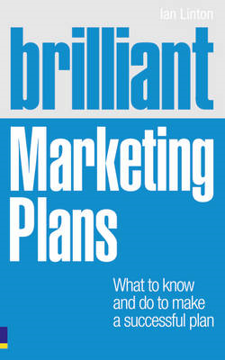 Brilliant Marketing Plans: What to Know and Do to Make a Successful Plan (BOK)