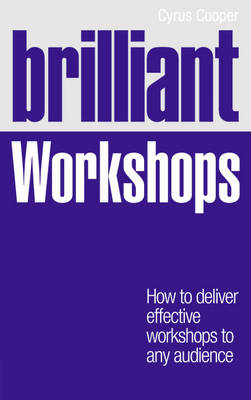 Brilliant Workshops: How to Deliver Effective Workshops to Any Audience (BOK)