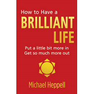 How to Have a Brilliant Life: Put a Little Bit More in - Get So Much More out (BOK)