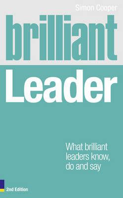 Brilliant Leader: What the Best Leaders Know, Do and Say (BOK)