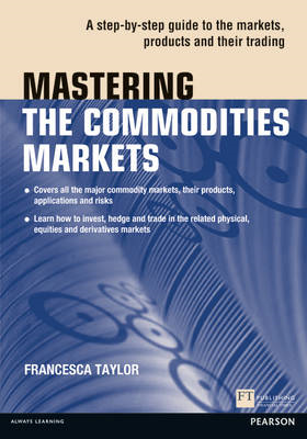 Mastering the Commodities Markets: A Step-by-step Guide to the Markets, Products and Their Trading (BOK)